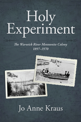 Holy Experiment: The Warwick River Mennonite Colony, 1897-1970 (Studies in Anabaptist and Mennonite History) Cover Image