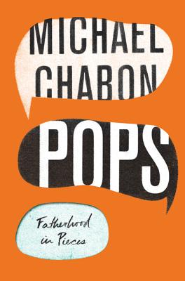 Pop: Fatherhood in Pieces by Michael Chabon