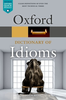 Oxford Dictionary of Idioms (Oxford Quick Reference) Cover Image