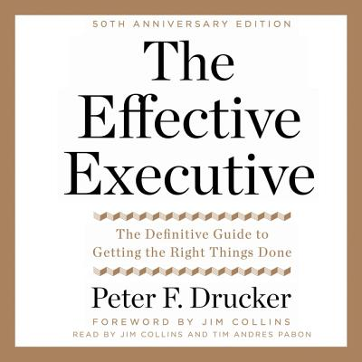 The Effective Executive Lib/E: The Definitive Guide to Getting the Right Things Done Cover Image