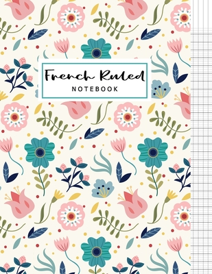 French Ruled Notebook: French Ruled Paper Seyes Grid Graph Paper French Ruling For Handwriting, Calligraphers, Kids, Student, Teacher. 8.5 x Cover Image