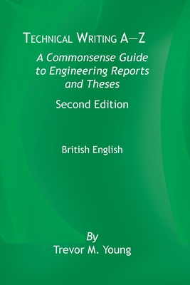 Technical Writing A-Z: A Commonsense Guide to Engineering Reports and Theses, Second Edition, British English: A Commonsense Guide to Enginee Cover Image