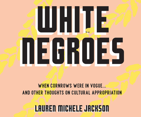 White Negroes: When Cornrows Were in Vogue ... and Other Thoughts on Cultural Appropriation Cover Image