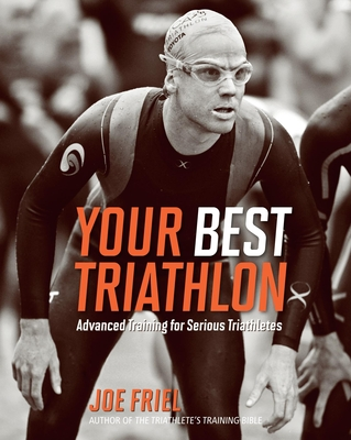 Your Best Triathlon: Advanced Training for Serious Triathletes Cover Image