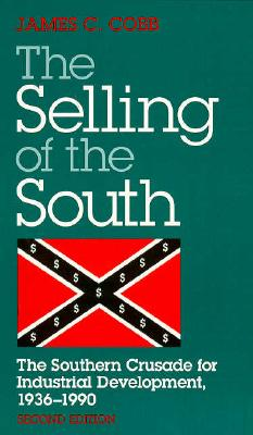 SELLING OF THE SOUTH: The Southern Crusade for Industrial Development, 1936-90 Cover Image