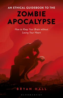 An Ethical Guidebook to the Zombie Apocalypse How to Keep Your Brain without Losing Your Heart Cover Image