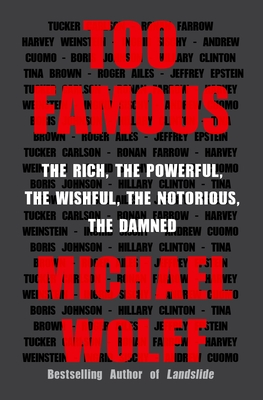 Too Famous: The Rich, the Powerful, the Wishful, the Notorious, the Damned Cover Image