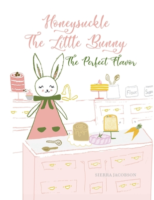 Honeysuckle The Little Bunny: The Perfect Flavor (Paperback) Cover Image