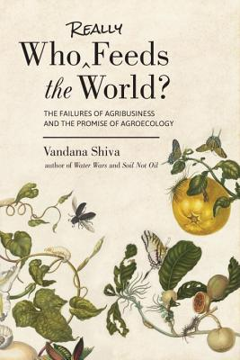 Who Really Feeds the World?: The Failures of Agribusiness and the Promise of Agroecology Cover Image