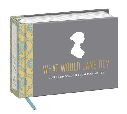 What Would Jane Do?: Quips and Wisdom from Jane Austen Cover Image
