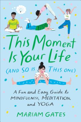 This Moment Is Your Life (and So Is This One): A Fun and Easy Guide to Mindfulness, Meditation, and Yoga Cover Image