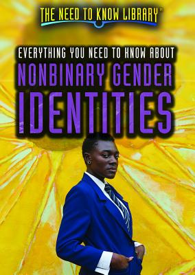 Everything You Need to Know about Nonbinary Gender Identities (Need to Know Library) Cover Image