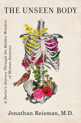 The Unseen Body: A Doctor's Journey Through the Hidden Wonders of Human Anatomy Cover Image