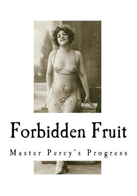 Forbidden Fruit: And More Forbidden Fruit or Master Percy's Progress Cover Image