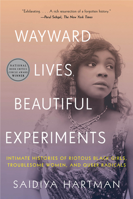 Wayward Lives, Beautiful Experiments: Intimate Histories of Riotous Black Girls, Troublesome Women, and Queer Radicals cover