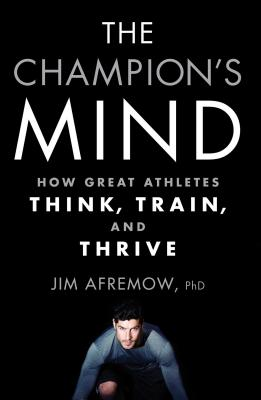 The Champion's Mind: How Great Athletes Think, Train, and Thrive Cover Image