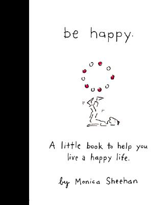 Be Happy: A Little Book to Help You Live a Happy Life Cover Image
