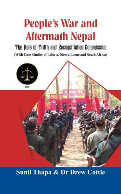 People's War and Aftermath Nepal: The Role of Truthand Reconcialation Commission (With Case Studies of Liberia, Sierra Leone and South Africa) Cover Image