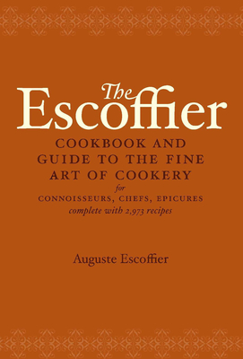 The Escoffier Cookbook: And Guide to the Fine Art of Cookery for Connoisseurs, Chefs, Epicures Cover Image