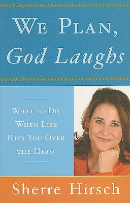 We Plan, God Laughs: 10 Steps to Finding Your Divine Path When Life Is Not Turning Out Like You Wanted Cover Image