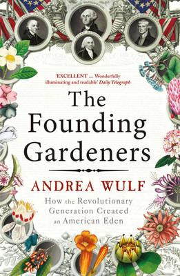 Founding Gardeners: How the Revolutionary Generation Created an American Eden Cover Image