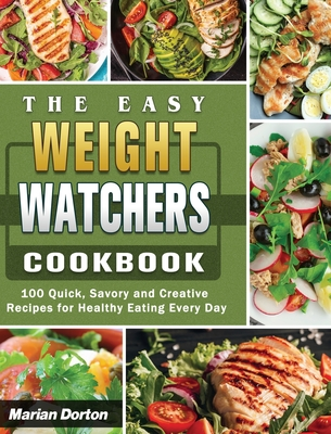 The Easy Weight Watchers Cookbook: 100 Quick, Savory and Creative Recipes for Healthy Eating Every Day Cover Image