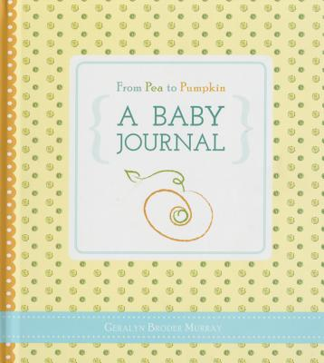 From Pea to Pumpkin: A Baby Journal Cover Image