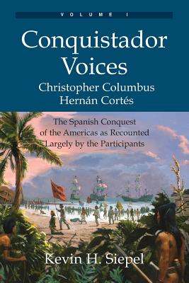 Conquistador Voices (vol I): The Spanish Conquest of the Americas as Recounted Largely by the Participants cover