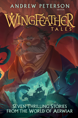 Wingfeather Tales: Seven Thrilling Stories from the World of Aerwiar (The Wingfeather Saga) Cover Image
