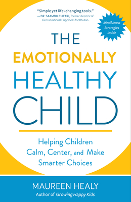 The Emotionally Healthy Child: Helping Children Calm, Center, and Make Smarter Choices Cover Image