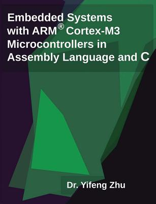 Embedded Systems with Arm Cortex-M3 Microcontrollers in Assembly Language and C Cover Image