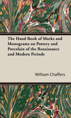 The Hand Book of Marks and Monograms on Pottery and Porcelain of the Renaissance and Modern Periods Cover Image