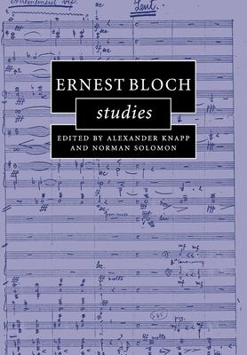 Ernest Bloch Studies (Cambridge Composer Studies) Cover Image