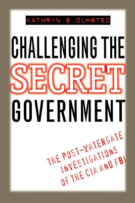Challenging the Secret Government: The Post-Watergate Investigations of the CIA and FBI Cover Image