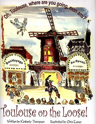 Toulouse on the Loose!: Oh, Toulouse, Where are you going, mon ami? Cover Image