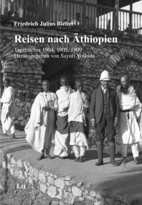 Reisen nach Äthiopien: Tagebücher 1904, 1905, 1909 / The diaries of Friedrich Julius Bieber (Northeast African History, Orality and H) Cover Image
