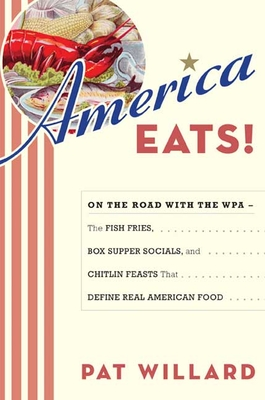 America Eats!: On the Road with the WPA - the Fish Fries, Box Supper Socials, and Chitlin Feasts That Define Cover Image