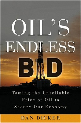 Oil's Endless Bid: Taming the Unreliable Price of Oil to Secure Our Economy Cover Image