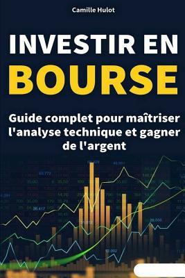 Investir en bourse: Guide complet pour maîtriser l'analyse technique et gagner de l'argent Cover Image