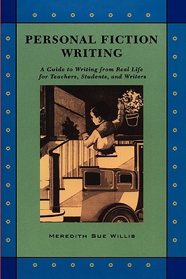 Personal Fiction Writing: A Guide to Writing from Real Life for Teachers, Students & Writers Cover Image