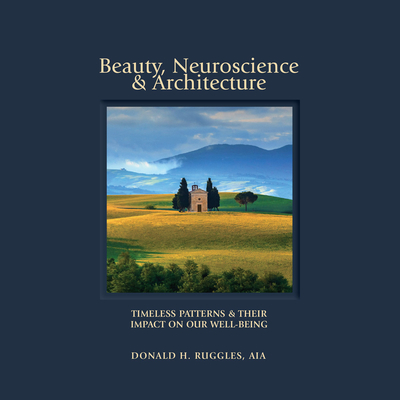 Beauty, Neuroscience, and Architecture: Timeless Patterns and Their Impact on Our Well-Being Cover Image