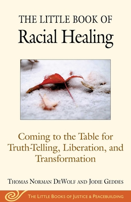 The Little Book of Racial Healing: Coming to the Table for Truth-Telling, Liberation, and Transformation (Justice and Peacebuilding) Cover Image