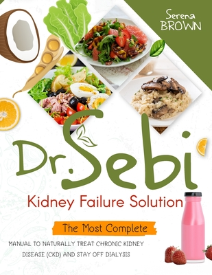 Dr. Sebi Kidney Failure Solution: How to Naturally Treat Chronic Kidney Disease (CKD) and Stay Off Dialysis Cover Image