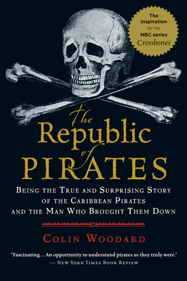 The Republic of Pirates: Being the True and Surprising Story of the Caribbean Pirates and the Man Who Brought Them Down Cover Image