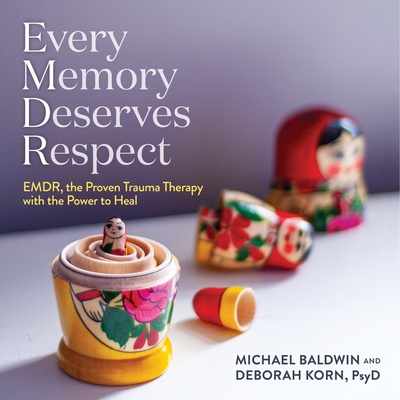 Every Memory Deserves Respect: Emdr, the Proven Trauma Therapy with the Power to Heal Cover Image