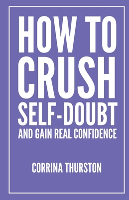 How To Crush Self-Doubt and Gain Real Confidence Cover Image