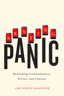 Sexting Panic: Rethinking Criminalization, Privacy, and Consent (Feminist Media Studies) Cover Image
