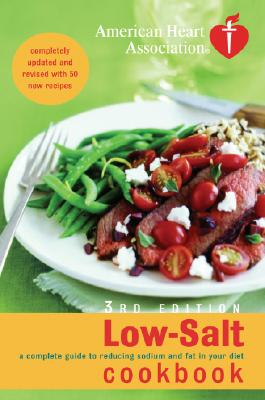 American Heart Association Low-Salt Cookbook, 3rd Edition: A Complete Guide to Reducing Sodium and Fat in Your Diet Cover Image