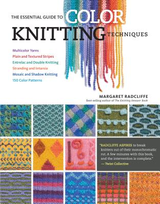 The Essential Guide to Color Knitting Techniques: Multicolor Yarns, Plain and Textured Stripes, Entrelac and Double Knitting, Stranding and Intarsia, Mosaic and Shadow Knitting, 150 Color Patterns Cover Image