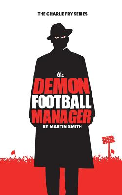 The Demon Football Manager: (Books for kids: football story for boys 7-12) Cover Image